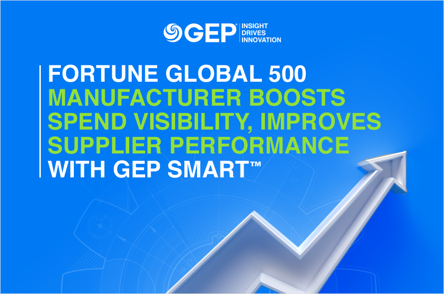 Fortune Global 500 Manufacturer Boosts Spend Visibility, Improves Supplier Performance With GEP SMART™