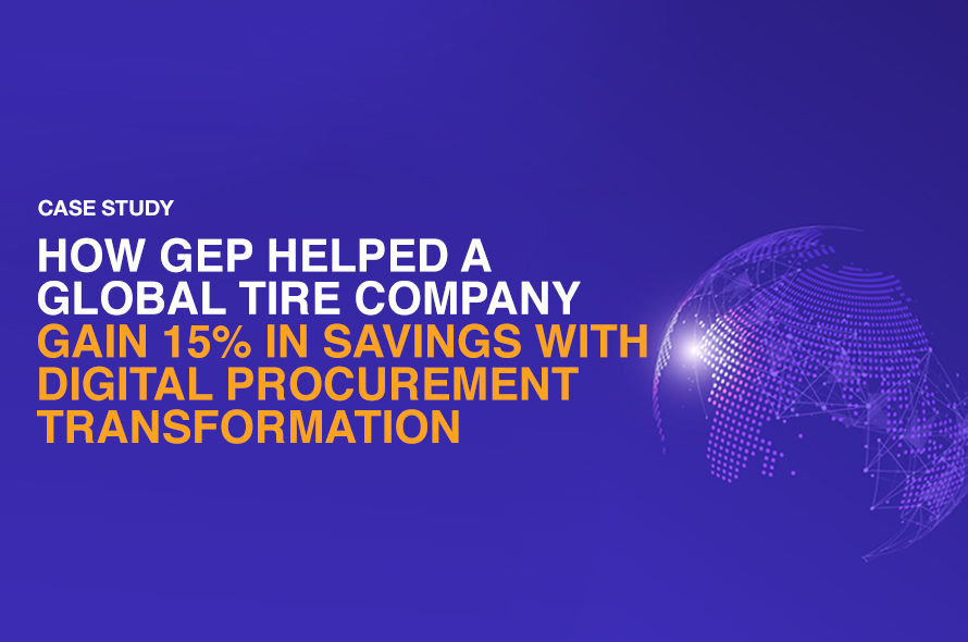 How GEP Helped a Global Tire Company Gain 15% in Savings With Digital Procurement Transformation