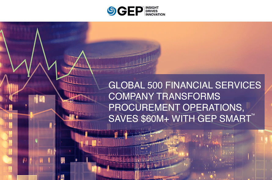 Major Financial Firm Transforms Procurement, Saves $60M+ With GEP SMART