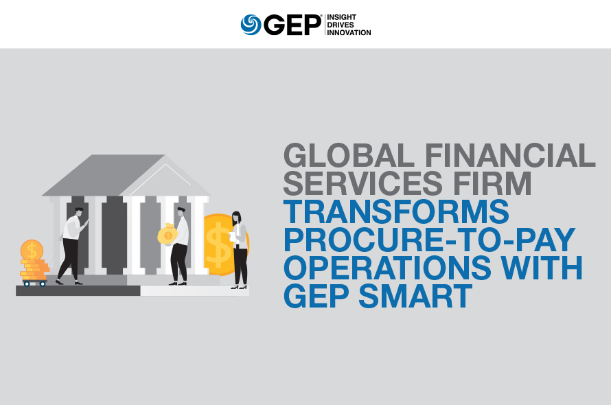 Global Financial Services Firm Transforms Procure-to-Pay Operations with GEP SMART