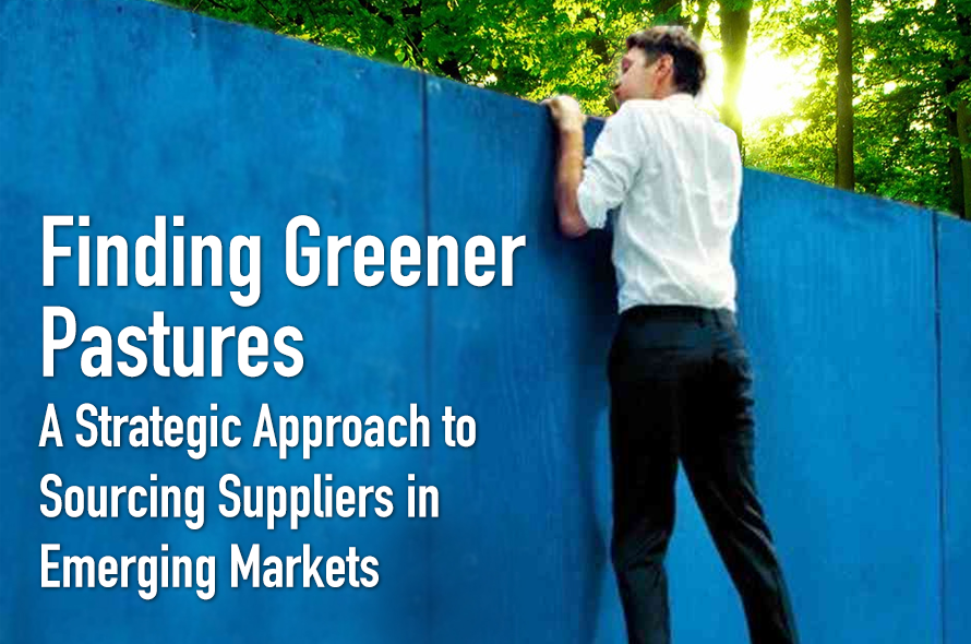 Finding Greener Pastures: A Strategic Approach to Sourcing Suppliers in Emerging Markets