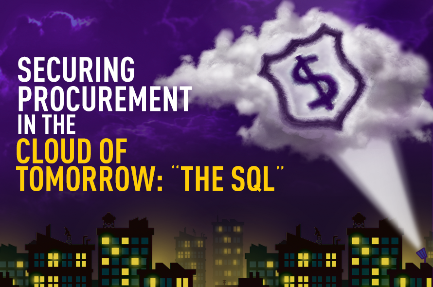 """Securing Procurement in the Cloud of Tomorrow: """"The SQL''"""